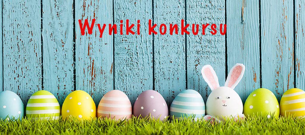 Rodzinny Konkurs na Ozdobę Wielkanocną rozstrzygnięty